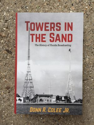 primary----Towers-in-the-Sand--The-History-of-Florida-Broadcasting-----Donn-R--Colee--Jr--1487948784