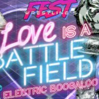 """FEST Wrestling presents """"Love is a Battlefield 2: Electric Boogaloo"""""""