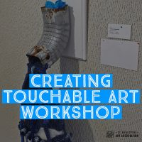 Creating Touchable Art Workshop