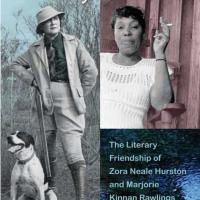 "200th Anniversary Book Club: ""Crossing the Creek: The Literary Friendship of Zora Neale Hurston & Marjorie Kinnan Rawlings"" by Anna Lillios"