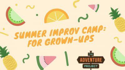 Summer Improv Camp: For Grown-Ups
